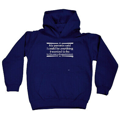 Funny Kids Childrens Hoodie Hoody - My Parents Said I Could Be Anything I Wanted