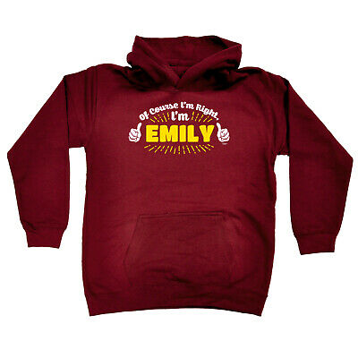 Funny Kids Childrens Hoodie Hoody - Of Course Im Right Im Emily