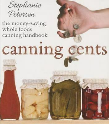 Canning Cents: The Money-saving Whole-foods Canning Handbook [ Stephanie Peterse