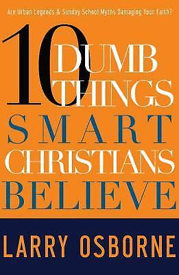 Ten Dumb Things Smart Christians Believe by Larry Osborne (2009, Paperback)