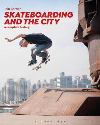 Skateboarding and the City: A Complete History by Iain Borden Paperback Book Fre