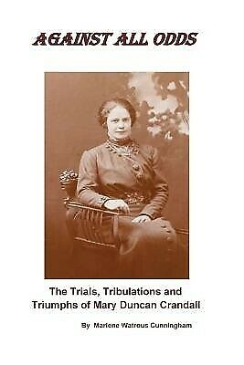 Against All Odds Trials Tribulations Triumphs Mary D by Cunningham Marlene Watro