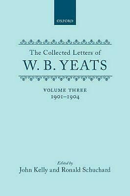 The Collected Letters of W.B. Yeats: Volume III: 1901-1904 by William Butler Yea