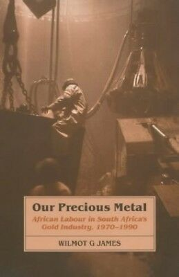 Our Precious Metal: African Labour in South Africa's Gold Industry, 1970-1990, V