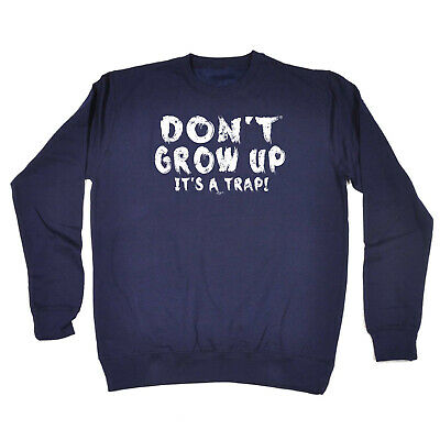 Funny Kids Childrens Sweatshirt Jumper - Dont Grow Up Its A Trap