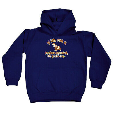 Funny Kids Childrens Hoodie Hoody - If Its Not A Cocker Spaniel Its Just A Dog