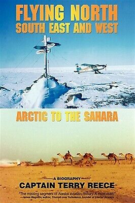Flying North South East and West: Arctic to the Sahara by Reece, Captain Terry