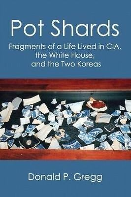 Pot Shards: Fragments of a Life Lived in CIA, the White House, an 9780990447108