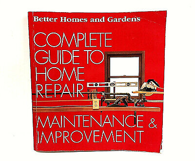 Better Homes & Gardens Complete Guide to Home Repair Maintenance & Improvement.