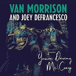 MORRISON VAN & DEFRANCESCO JOEY - You're Driving Me Crazy