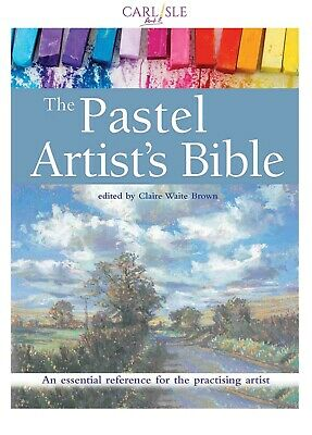 The Pastel Artist's Bible - Claire Waite Brown