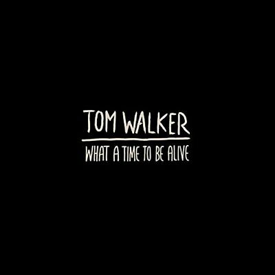 WALKER TOM - What A Time To Be Alive