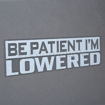 """1x """"Be patient I'm Lowered""""Drift Stance Slammed Car Auto Sticker Funny JDM Decal"""