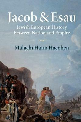 Jacob & Esau: Jewish European History Between Nation and Empire by Malachi Haim