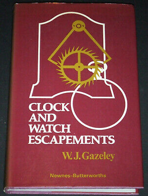 Clock And Watch Escapements - W.J. Gazeley - 1977 4th Edition Newnes-Butterworth