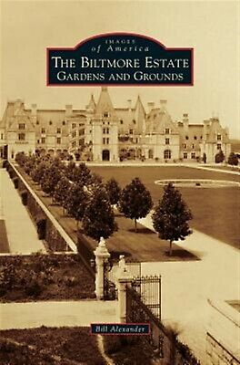 Biltmore Estate: Gardens and Grounds by Alexander, Bill -Hcover