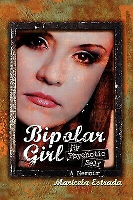 Bipolar Girl: My Psychotic Self by Estrada, Maricela -Hcover