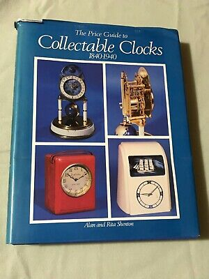 The Price Guide to Collectable Clocks 1840 to 1940 By RITA SHENTON ALAN SHENTON