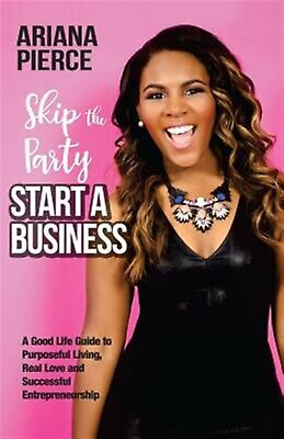 Skip Party Start Business Must-Know Guide Good Lif by Pierce Ariana -Paperback