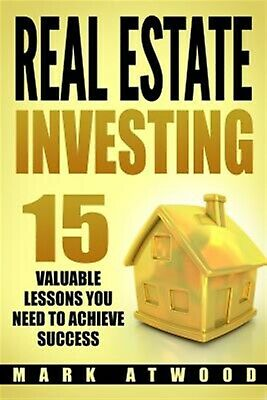 Real Estate Investing 15 Valuable Lessons Needed Achieve Succ by Atwood Mark