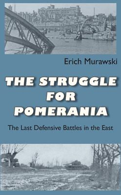 The Struggle for Pomerania: The Last Defensive Battle in the East
