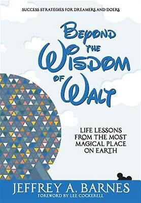 Beyond the Wisdom of Walt: Life Lessons from the Most Magical Pla 9781944335816