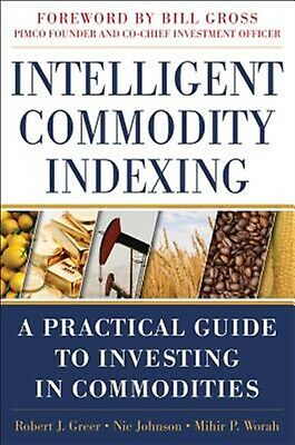 Intelligent Commodity Indexing Practical Guide Investing in by Greer Robert