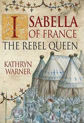 Isabella of France: The Rebel Queen, Warner, Kathryn, Good Condition Book, ISBN