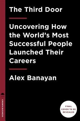 The Third Door Wild Quest Uncover How World's Most Su by Banayan Alex -Hcover