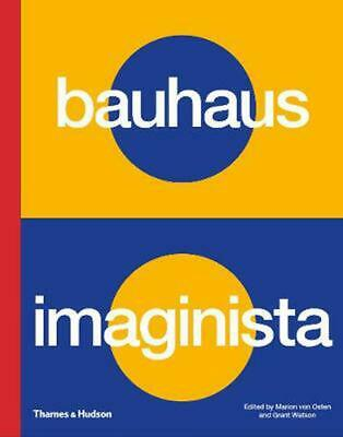 Bauhaus Imaginista: A School in the World by Grant Watson Hardcover Book Free Sh