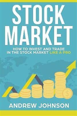 Stock Market How Invest Trade in Stock Market Like  by Johnson Andrew -Paperback