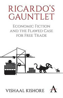 Ricardo's Gauntlet Economic Fiction Flawed Case for Free by Kishore Vishaal