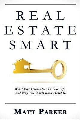 Real Estate Smart: The New Home Buying Guide (Color Version) by Parker, Matt