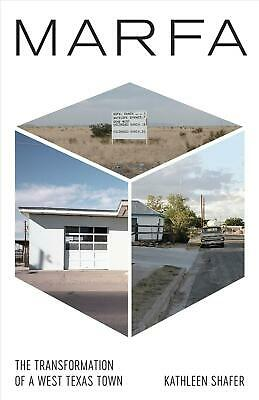 Marfa: The Transformation of a West Texas Town by Kathleen Shafer Paperback Book