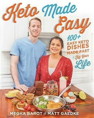 Keto Made Easy: 100+ Easy Keto Dishes Made Fast to Fit Your Life by Barot, Megha