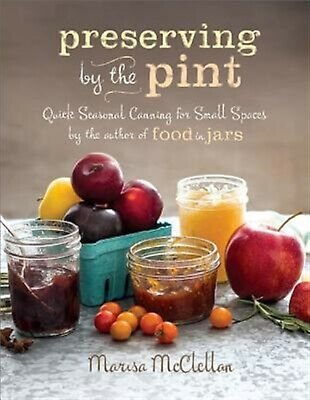 Preserving by Pint Quick Seasonal Canning for Small Spaces f by McClellan Marisa