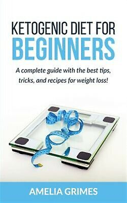Ketogenic Diet for Beginners Complete Guide Best Tips by Grimes Amelia