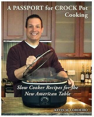 A Passport for Crock Pot Cooking Slow Cooker Recipes for New by Cordeiro Kevin