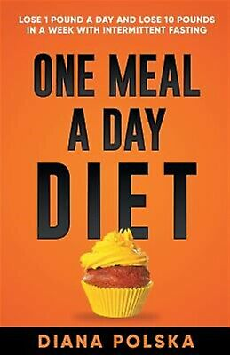 One Meal a Day Diet: Lose 1 Pound a Day and Lose 10 Pounds in a W 9781927977446
