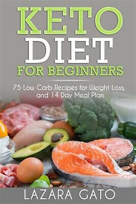 Keto Diet for Beginners 75 Low Carb Recipes for Weight Loss by Gato Lazara
