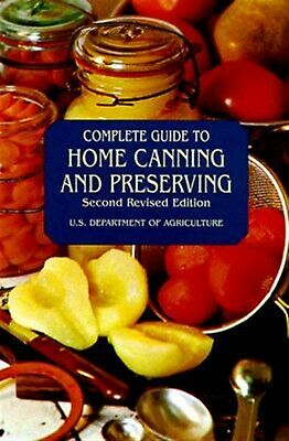 Complete Guide to Home Canning and Preserving by U S Dept of Agriculture