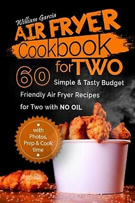 Air Fryer Cookbook for Two 60 Simple & Tasty Budget Friendly Rec by Garcia Mr Wi