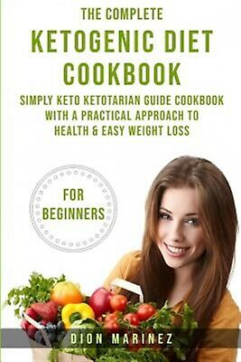 The Complete Ketogenic Diet Cookbook for Beginners Simply Keto K by Marinez Dion