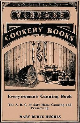 Everywoman's Canning Book - B C Safe Home Canning by Hughes Mary Burke