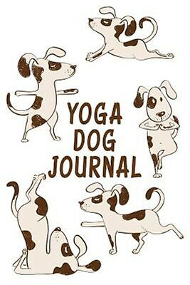 Yoga Dog Journal: Dog Notebook, Gifts for Dog Lovers (Puppy Journ 9781974322053