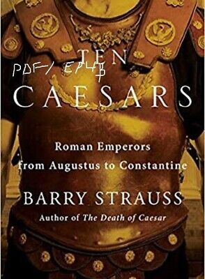 (P D F.E P U B ) Ten Caesars: Roman Emperors by Barry Strauss Instant Delivery !