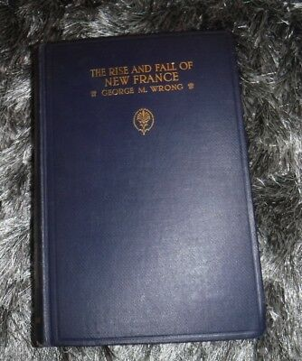 The Rise & Fall Of New France  Vol. 1 By George M Wrong- Vintage 1928