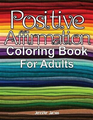 Positive Affirmation Coloring Book for Adults by James, Jennifer -Paperback