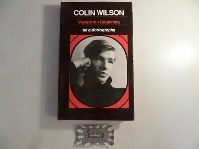 Voyage to a Beginning. A preliminary Autobiography. Wilson, Colin: