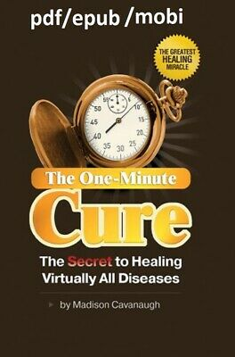 (P D F.E P U B )The One-Minute Cure; The Secret to Healing Virtually All Disease